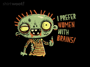 I Prefer Women With Brains at shirt.woot.com