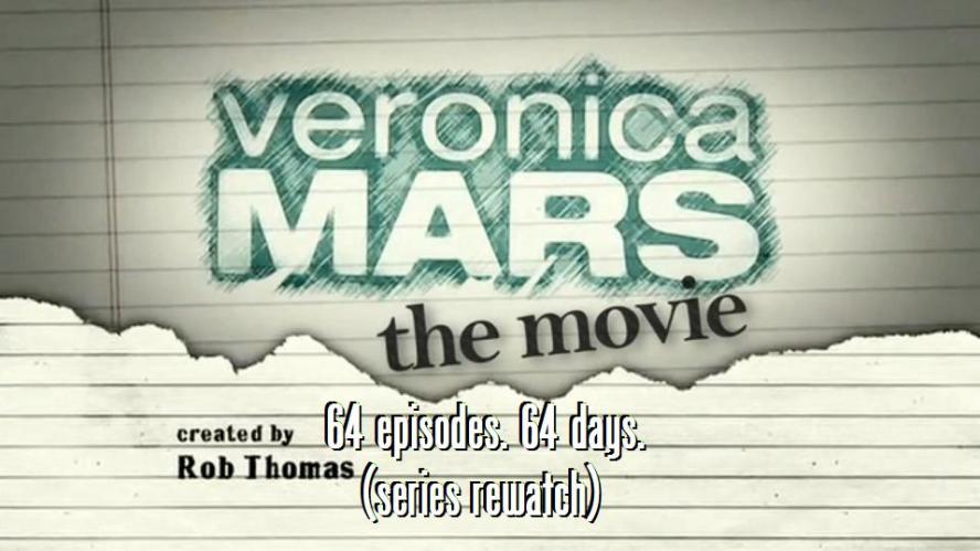 veronica mars movie 64 days 64 episodes