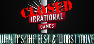 closed irrational games why its the best and worst move